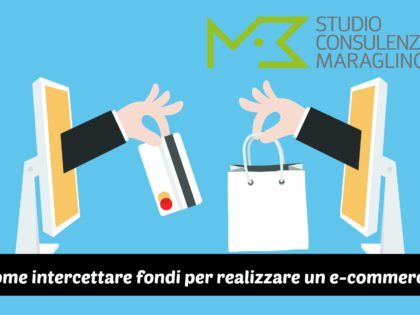 Come intercettare fondi per realizzare un e-commerce