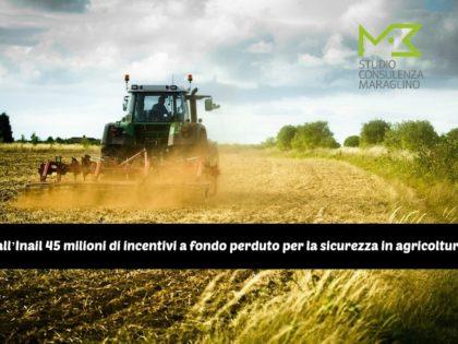 Dall'Inail 45 milioni di incentivi a fondo perduto per la sicurezza in agricoltura